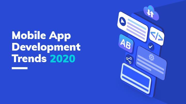 15 Mobile App Development Trends In 2020